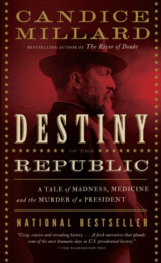 "cover of the book ""Destiny of the Republic: A Tale of Madness, Medicine and the Murder of a President"""